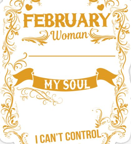 I'M A February Woman I Was Born With My Heart On My Sleeve A Fire T-Shirt Sticker