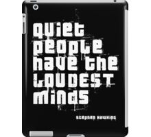 Quiet people have the LOUDEST minds-Stephen Hawking iPad Case/Skin
