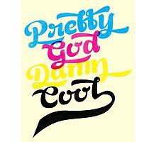 Pretty-God-Damn-Cool Photographic Print