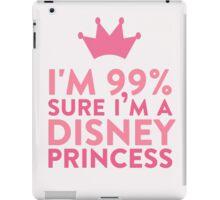 I'm 99 % Sure I'm A Disney Princess iPad Case/Skin