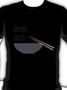 hard wok pays off T-Shirt