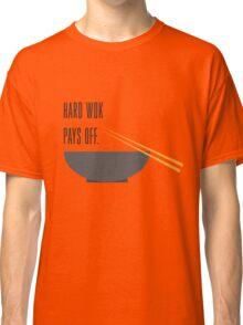 hard wok pays off Classic T-Shirt
