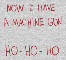 Now I Have A Machine Gun Ho-Ho-Ho T-Shirt