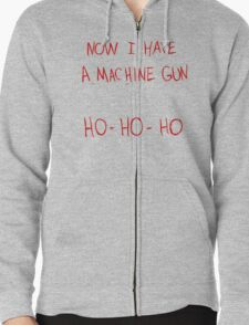 Now I Have A Machine Gun Ho-Ho-Ho Zipped Hoodie