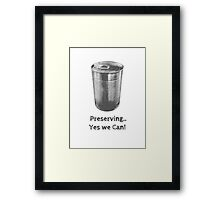 Preserving... Yes we Can! Framed Print
