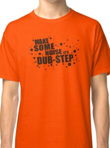 Make Some Noise it's Dubstep Classic T-Shirt