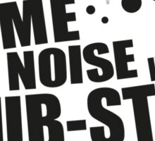 Make Some Noise it's Dubstep Sticker