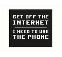 Get Off The Internet I Need To Use The Phone   Art Print
