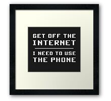 Get Off The Internet I Need To Use The Phone   Framed Print