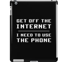 Get Off The Internet I Need To Use The Phone   iPad Case/Skin