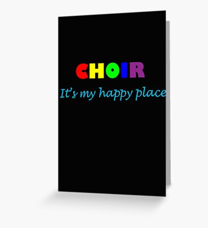 Choir: Happy Place Greeting Card