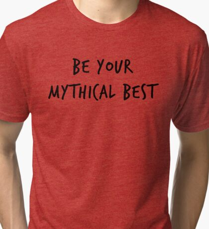 Be Your Mythical Best Tri-blend T-Shirt
