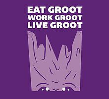 Eat Groot, Work Groot, Live Groot  by printproxy