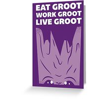 Eat Groot, Work Groot, Live Groot  Greeting Card
