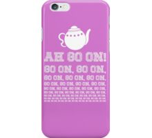 Ah Go On! iPhone Case/Skin