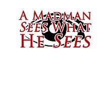 A Madman Sees What He Sees Photographic Print