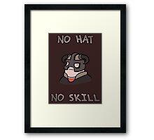 No hat No skill Framed Print