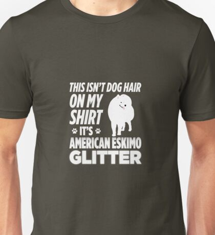 Not Hair On My Shirt American Eskimo Glitter Unisex T-Shirt