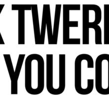 F*ck Twerking Sticker