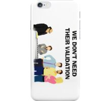 We Don't Need Their Validation iPhone Case/Skin