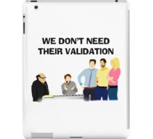 We Don't Need Their Validation iPad Case/Skin