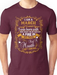 I AM A March Woman I Was Born With My Heart On My Sleeve A Fire T-Shirt Unisex T-Shirt