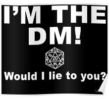 I'm the DM! Would I lie to you? Poster