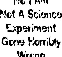No I Am Not A Science Experiment  by Jeffest