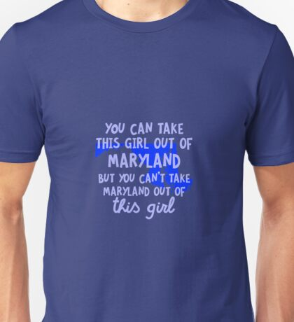 You Can Take This Girl Out Of Maryland Unisex T-Shirt