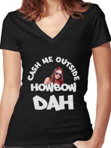 Cash Me Outside, Howbow Dah - V2 Women's Fitted V-Neck T-Shirt