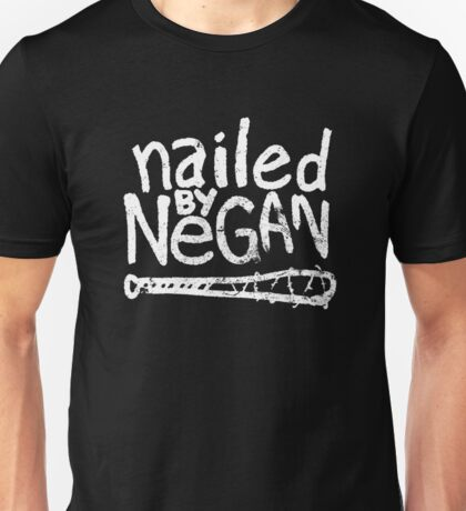 Nailed by Negan Unisex T-Shirt