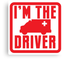 I'm the ambulance DRIVER in red Canvas Print
