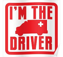 I'm the ambulance DRIVER in red Poster