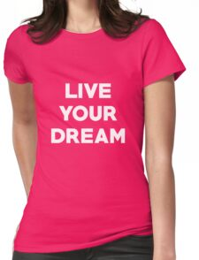 Live Your Dream Womens Fitted T-Shirt