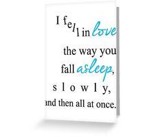 I fell in love the way you fall asleep, Greeting Card