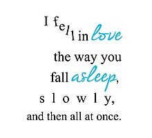 I fell in love the way you fall asleep, Photographic Print