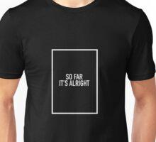 So Far It's Alright - the 1975 Unisex T-Shirt