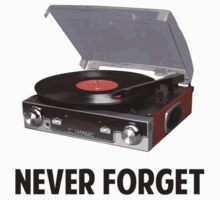 Never Forget Vinyl Record Players by TheShirtYurt