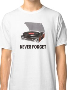 Never Forget Vinyl Record Players Classic T-Shirt