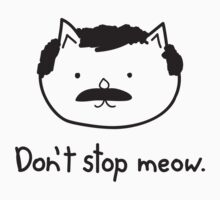 Don't stop meow. by Burgernator