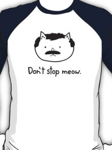 Don't stop meow. T-Shirt