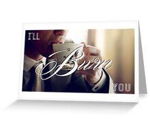 I'll Burn You Greeting Card