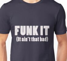 FUNK IT (It ain't that bad) Unisex T-Shirt