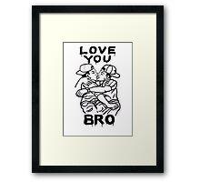 LOVE YOU BRO Framed Print