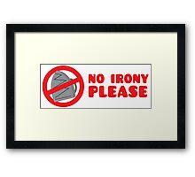 No IRONY please Framed Print