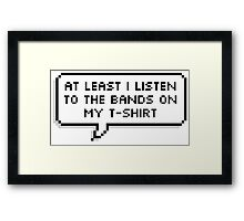 At Least I Listen To The Band On My T-Shirts Framed Print