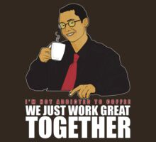 I'm not addicted to coffee, We just work great together by Adamzworld