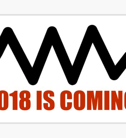 2018 is coming Sticker