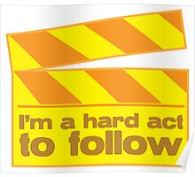 I'm a hard act to follow with film board Poster