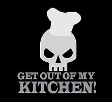 GET OUT OF MY KITCHEN with angry skull by jazzydevil